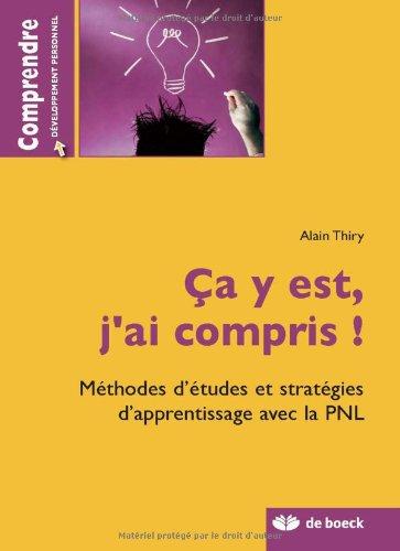 Ca y est, j'ai compris ! : Méthodes d'études et stratégies d'appentissage avec la PNL