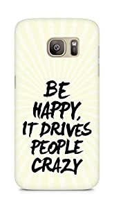 AMEZ be happy it drives people crazy Back Cover For Samsung Galaxy S7 Edge