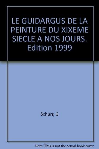 LE GUIDARGUS DE LA PEINTURE DU XIXEME SIECLE A NOS JOURS. Edition 1999 par G Schurr