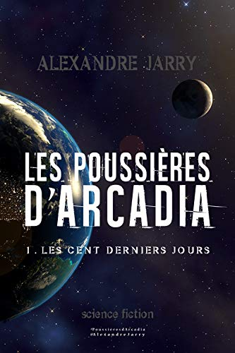 Les poussières d'Arcadia: 1. Les cent derniers jours