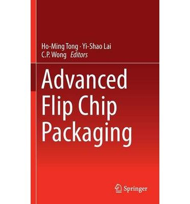 [(Advanced Flip Chip Packaging)] [ Edited by Ho-Ming Tong, Edited by Yi-Shao Lai, Edited by C. P. Wong ] [April, 2013]