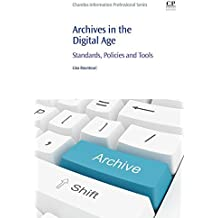 Archives in the Digital Age: Standards, Policies and Tools (Chandos Information Professional Series)