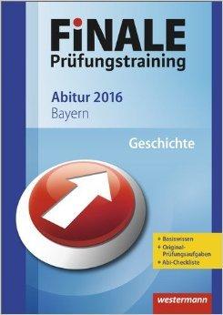 Finale - Prüfungstraining Abitur Bayern: Abiturhilfe Geschichte 2016 ( 15. Juli 2015 )