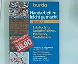 Burda - Handarbeiten leicht gemacht - Band 2 - Lehrbuch für Knüpfen, Weben, Patchwork, Weißstickerei - Ausführliche Lehrgänge zu allen Techniken - Mit Vorlagebögen
