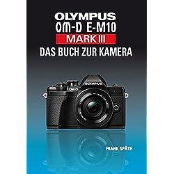 OLYMPUS OM-E-M10 Mark III Das Buch zur Kamera