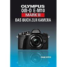 OLYMPUS OM-D E-M10 Mark III Das Buch zur Kamera