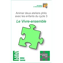 Animer deux ateliers philo avec les enfants du cycle 3 : Le Vivre-ensemble (Les Questions-puzzles du Labo t. 6)