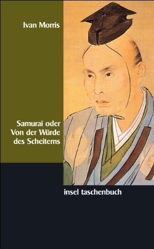 Samurai oder Von der Würde des Scheiterns: Tragische Helden in der Geschichte Japans (insel taschenbuch, Band 2515)