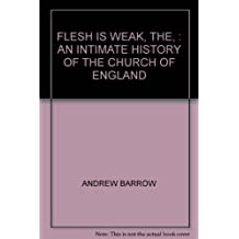 FLESH IS WEAK, THE, : AN INTIMATE HISTORY OF THE CHURCH OF ENGLAND
