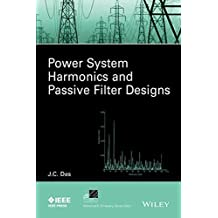 Power System Harmonics and Passive Filter Designs (IEEE Press Series on Power Engineering) by J. C. Das (2015-03-16)
