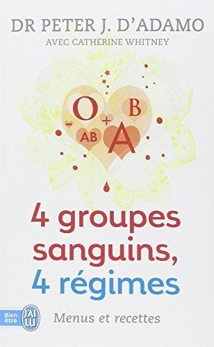 4 Groupes Sanguins, 4 Regimes: Menus Et (Bien Etre) (French Edition) by D' Adamo (2010-05-01)