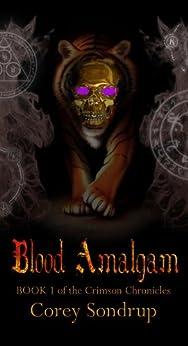 Blood Amalgam; Book 1 of the Crimson Chronicles by [Sondrup, Corey]