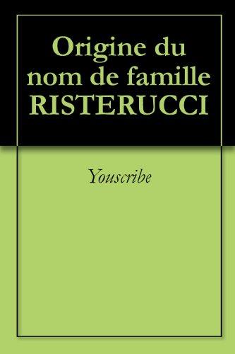Télécharger en ligne Origine du nom de famille RISTERUCCI (Oeuvres courtes) pdf, epub