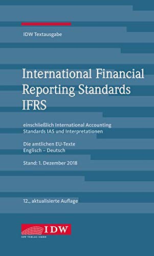 International Financial Reporting Standards IFRS: IDW Textausgabe einschließlich International Accounting Standards (IAS) und Interpretationen. Die ... EU-Texte Englisch-Deutsch, Stand: 01.01.2019