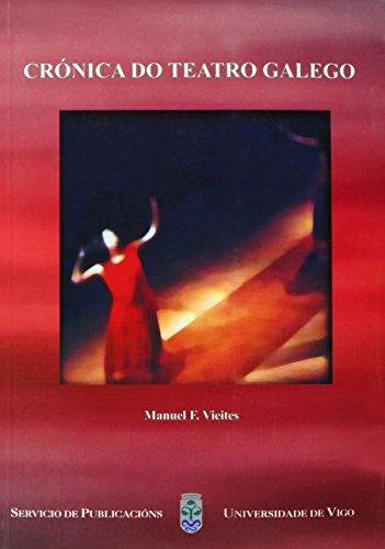 Crónica do teatro galego (Monografías da Universidade de Vigo.Humanidades e Ciencias Xurídico-Sociais)