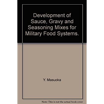 Development of Sauce, Gravy and Seasoning Mixes for Military Food Systems.