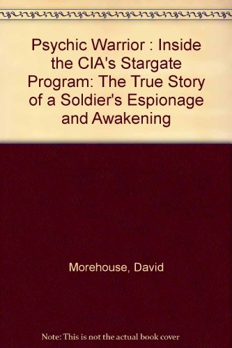 Psychic Warrior : Inside the CIA's Stargate Program: The True Story of a Soldier's Espionage and Awakening par David Morehouse