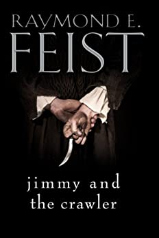 Jimmy and the Crawler (The Riftwar Legacy Book 4) by [Feist, Raymond E.]
