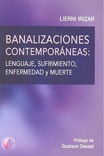 Banalizaciones contemporáneas: lenguaje, sufrimiento, enfermedad y muerte (Ensayo)