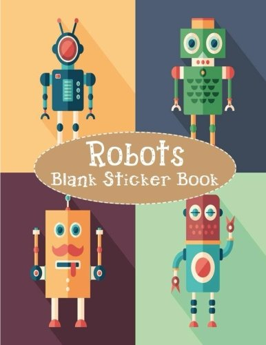 Robots Blank Sticker Book: Blank Sticker Book with Robots Theme For Children 8.5 x 11, 100 Pages: Volume 11 por Alia Leone