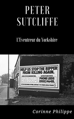PETER SUTCLIFFE L'Éventreur du Yorkshire: L'Éventreur du Yorkshire par Corinne PHILIPPE