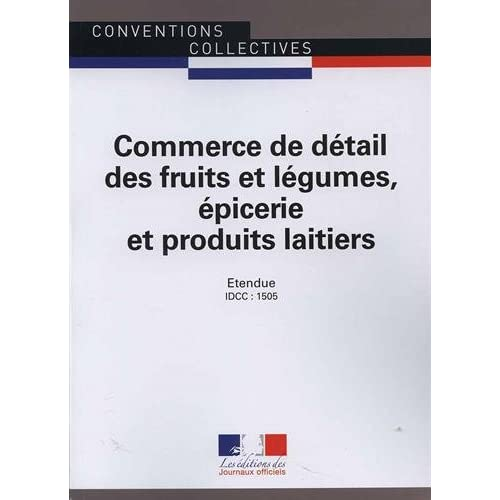 Commerce de détail des fruits et légumes, épicerie et produits laitiers - Convention collective nationale étendue 13ème édition - Brochure 3244 - IDCC : 1505