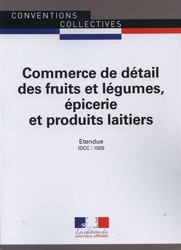 Commerce de détail des fruits et légumes, épicerie et produits laitiers - Convention collective nationale étendue 13ème édition - Brochure 3244 - IDCC : 1505 par Journaux officiels