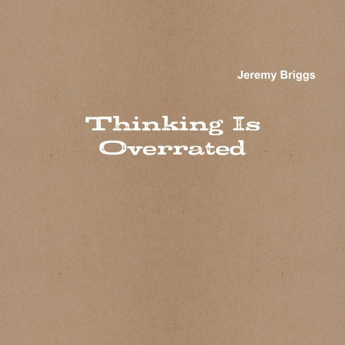 Thinking is Overrated por Jeremy Briggs