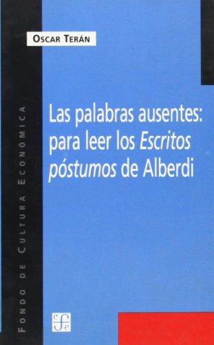 Las palabras ausentes: Para Leer Los Escritos Postumos De Alberdi
