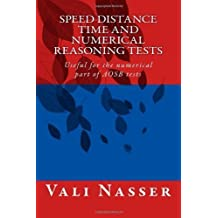 Speed Distance Time and Numerical Reasoning Tests: Useful for the numerical part of AOSB tests by Nasser, Vali (2014) Paperback