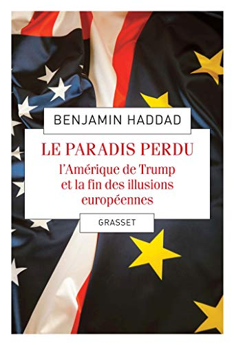Le paradis perdu: L'Amérique de Trump et la fin des illusions européennes par  Benjamin Haddad