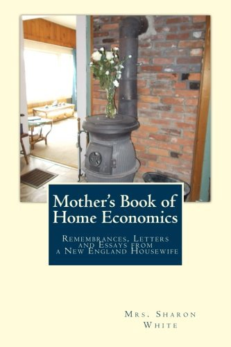 Mother's Book of Home Economics: Remembrances, Letters, and Essays from a New England Housewife by Mrs. Sharon White (2013-11-01)