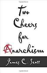 Two Cheers for Anarchism – Six Easy Pieces on Autonomy, Dignity, and Meaningful Work and Play