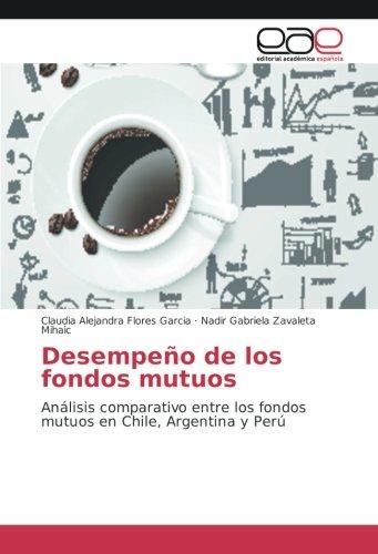 Desempeño de los fondos mutuos: Análisis comparativo entre los fondos mutuos en Chile, Argentina y Perú por Claudia Alejandra Flores Garcia