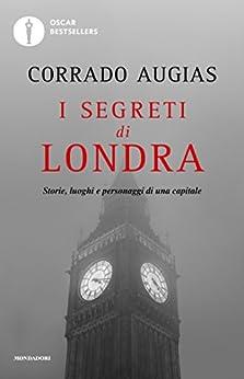 I segreti di Londra: Storie, luoghi e personaggi di una capitale (Oscar bestsellers Vol. 1486) di [Augias, Corrado]