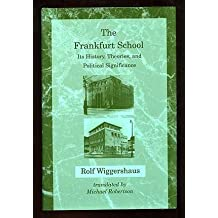 The Frankfurt School: Its History, Theories, and Political Significance (Studies in Contemporary German Social Thought) by Rolf Wiggershaus (1994-03-01)