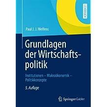 Grundlagen der Wirtschaftspolitik: Institutionen - Makroökonomik - Politikkonzepte (Springer-Lehrbuch)