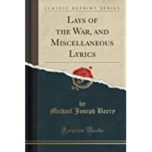 Lays of the War, and Miscellaneous Lyrics (Classic Reprint)