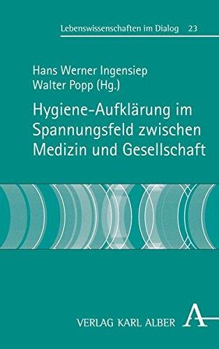 Hygieneaufklärung im Spannungsfeld zwischen Medizin und Gesellschaft (Lebenswissenschaften im Dialog)