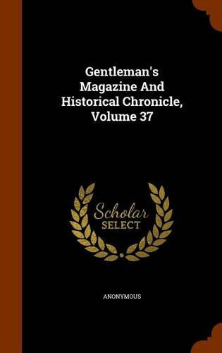 Gentleman's Magazine And Historical Chronicle, Volume 37