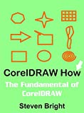 CorelDRAW How: The Fundamental of CorelDRAW (CorelDRAW How Book 1)