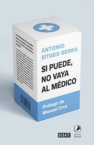 Si puede no vaya al médico: Las advertencias de un médico sobre la dramática medicalización de nuestra hipocondríaca sociedad (Ciencia y Tecnología)