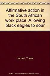 Affirmative action in the South African work place: Allowing black eagles to soar