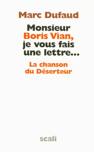 Monsieur Boris Vian, je vous fais une lettre... : La chanson du Déserteur par Marc Dufaud