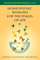 Homeopathic Remedies for the Stages of Life: Infancy, Childhood, and Beyond by Didier Grandgeorge (2002-04-03)
