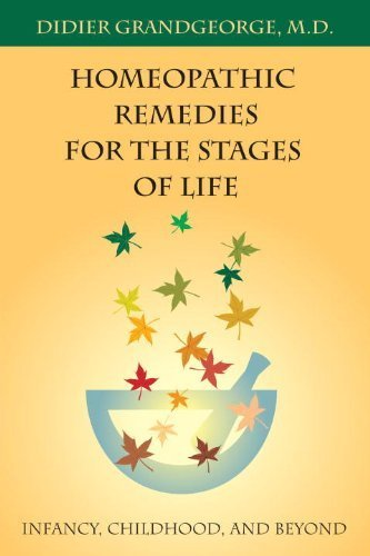 Homeopathic Remedies for the Stages of Life: Infancy, Childhood, and Beyond by Grandgeorge, Didier (2002) Paperback