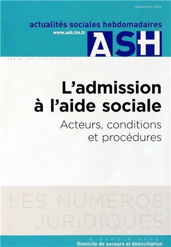 Actualits Sociales Hebdomadaires, Septembre 2012 : L'admission  l'aide sociale : Acteurs, conditions et procdures