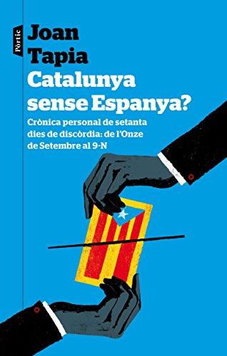 Catalunya sense Espanya?: Crònica personal de seixanta dies de discòrdia: de l'Onze de Setembre al 9-N (Catalan Edition) por Joan Tapia