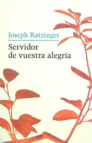 Servidor de vuestra alegría: Reflexiones sobre la espiritualidad sacerdotal por Joseph Ratzinger