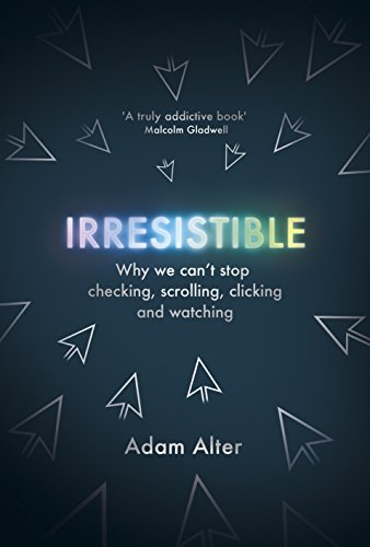 irresistible-why-we-cant-stop-checking-scrolling-clicking-and-watching